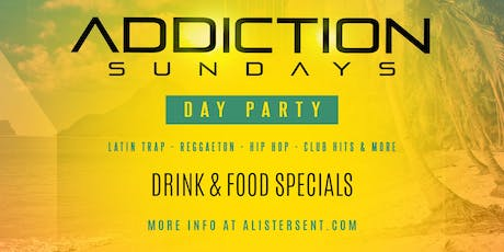 ADDICTION SUNDAYS DAY PARTY | SEASON 2 FOOD AND DRINKS | FREE W/ RSVP | DOORS OPEN @5PM - 11PM tickets