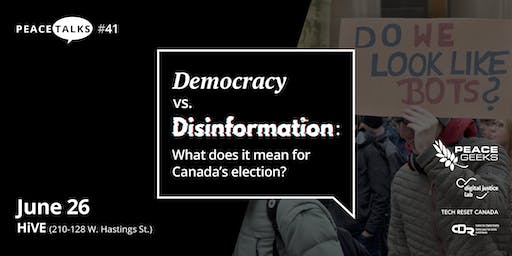 PEACETALKS #41: Democracy vs. Disinformation - What does it mean for Canada's election?