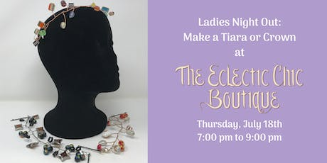 Ladies Night Out:  Make a Tiara or Crown tickets