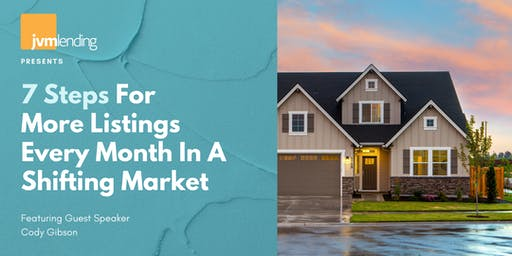 7 Steps For More Listings Every Month in A Shifting Market