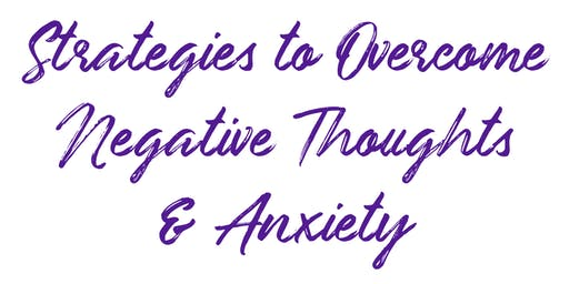 Strategies to Overcome Negative Thoughts & Anxiety
