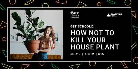 Get School'd: How Not To Kill Your Houseplants tickets