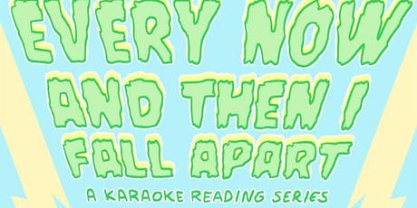 Every Now and Then I Fall Apart: A Karaoke Reading Series tickets