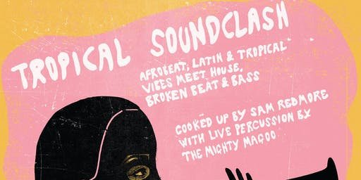 Tropical Soundclash! with Sam Redmore & the Mighty Magoo