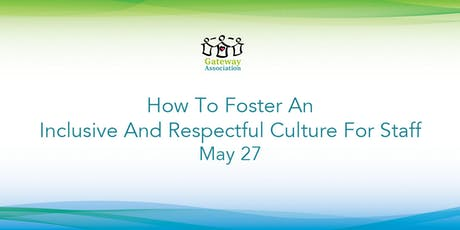 Fostering An Inclusive & Respectful Culture tickets