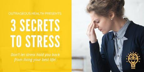 3 Secrets to Stress  tickets