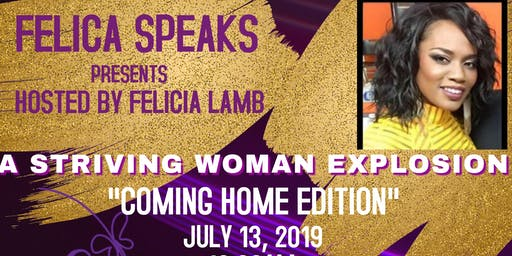 "A STRIVING WOMAN EXPLOSION  ""COMING HOME EDITION"""