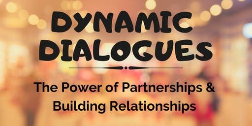 Dynamic Dialogues - The Power of Partnerships & Building Relationships