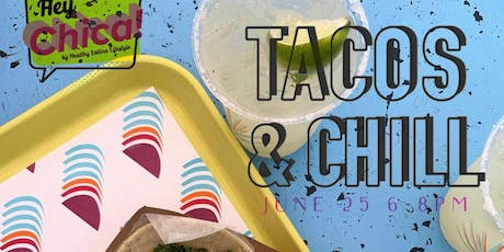 Hey Chica! Tacos & Chill tickets