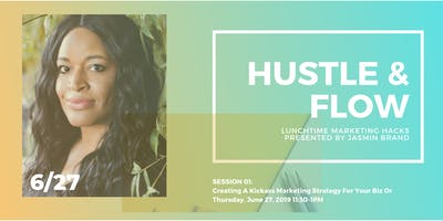 HUSTLE  & FLOW: Create A Kickass Marketing Strategy For Your Biz or Brand