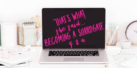 That's what she said, Becoming a Surrogate Q & A (FREE 411 sesh) tickets