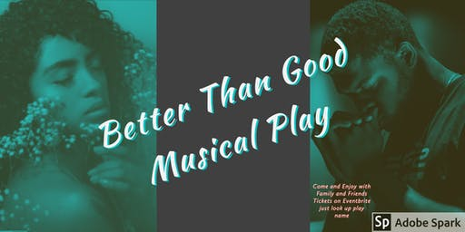 Better Than Good Musical Play (  postpone )