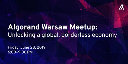 Algorand Warsaw Inaugural Meetup: Unlocking a global, borderless economy.