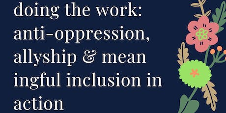 Doing the Work: Anti-oppression, Allyship & Meaningful Inclusion in Action tickets