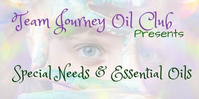 Team Journey Oil Club Presents-Special Needs and Essential Oils