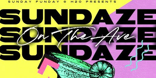 "6.16 | SUNDAY FUNDAY PRESENTS ""SUNDAZE"" ON THE AVE 