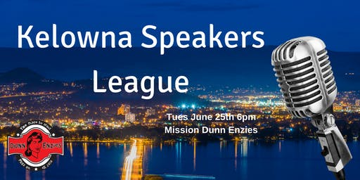 Kelowna Speakers League June 25th at Mission Dunn Enzies