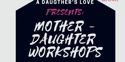 A Daughter's Love  Mother-Daughter Workshops