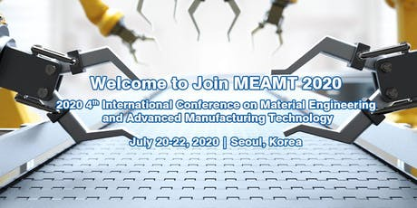 2020 4th International Conference on Material Engineering and Advanced Manufacturing Technology (MEAMT 2020) tickets