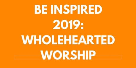 Be Inspired 2019: Wholehearted Worship #BIWHW tickets