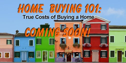 Home--Buying 101:  What Does it Cost and Why?