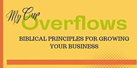 My Cup Overflows -Biblical Principles For Growing Your Business tickets