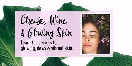 cheese + wine + GLOWING SKIN workshop