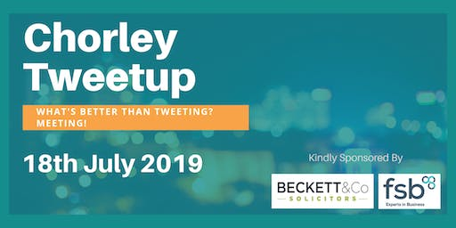 Chorley Tweetup Networking Event Thursday 18th July 2019
