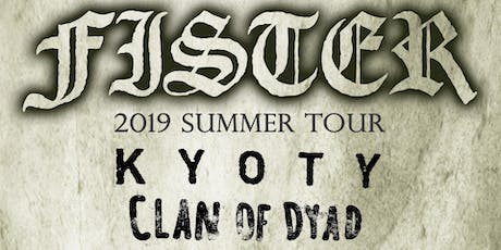 Fister, KYOTY & Clan of Dyad tickets