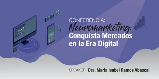 Conferencia Neuromarketing: Estrategias para Conquistar Mercados / 22 de Junio, 2019