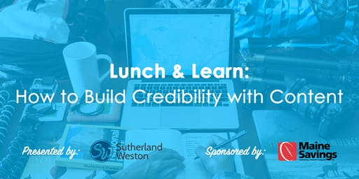 Lunch & Learn: How to Build Credibility with Content