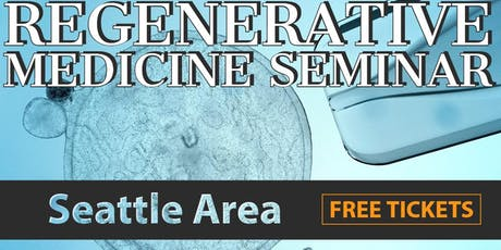 Free Regenerative Medicine & Stem Cell Lunch Seminar - Seattle/Northgate, WA tickets