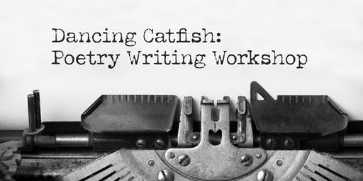 Dancing Catfish: Poetry Writers Workshop (Daytime Event)