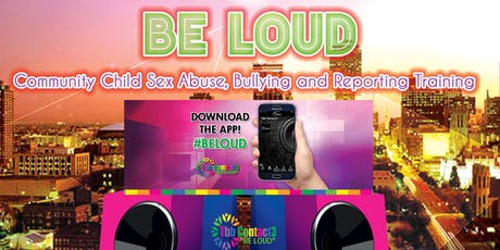 Be LOUD! Community Sexual Abuse, Bullying and Reporting Training Event tickets