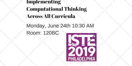 ISTE 2019 Session - Implementing Computational Thinking Across All Curricula tickets