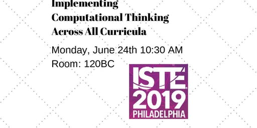 ISTE 2019 Session - Implementing Computational Thinking Across All Curricula