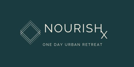 NourishX One Day Urban Retreat. Nourished Self. Nourished Life. NourishX tickets