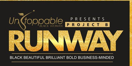"Unstoppable Black Woman present PROJECT ""B"" RUNWAY tickets"
