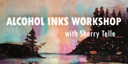Alcohol Inks Workshop with Sherry Telle