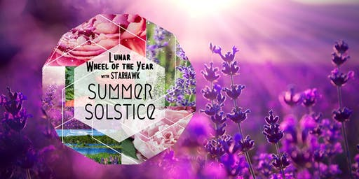 Summer Solstice: Ritual of Fruition - online w/ Starhawk