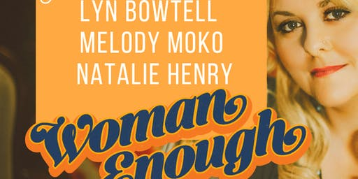 Woman Enough W/Lyn Bowtell, Melody Moko & Natalie Henry @ Heritage Hotel
