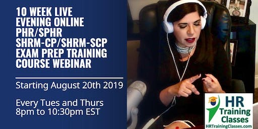10 Week 2-Way Interactive Live Stream Evening Online PHR, SPHR, SHRM-CP and SHRM-SCP Exam Prep Webinar (Start 8/20/2019)