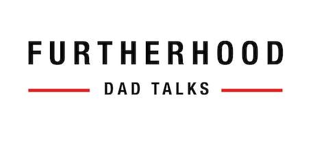 Furtherhood:  Dad Talks tickets