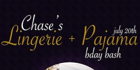 CHASE 3rd LINGERIE & PAJAMA BDAY BASH  tickets