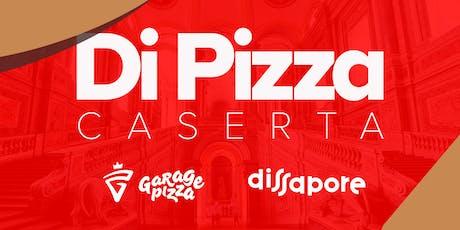 Di Pizza - La Pizza secondo Caserta biglietti
