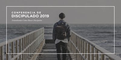 Conferencia de Discípulado 2019 - Entendiendo Cómo Hacer Discípulos