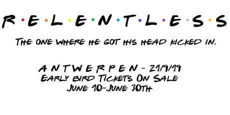 Relentless1: The one where he got his head kicked in tickets