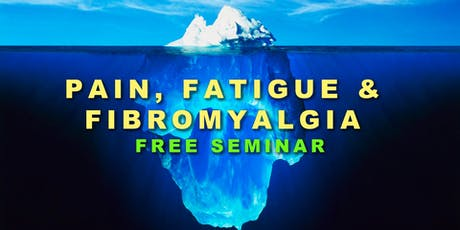 Chronic Pain, Fatigue, and Fibromyalgia Seminar tickets