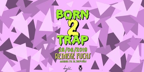 Born2Trap @Reineke Fuchs // CGN // 28.06 // +18 Tickets