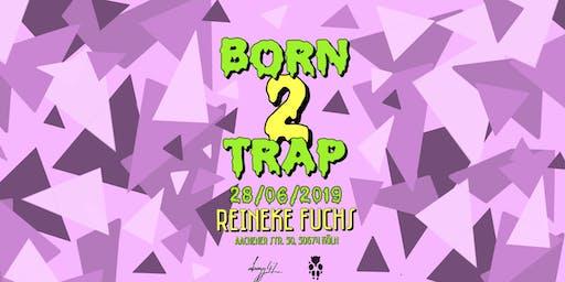 Born2Trap @Reineke Fuchs // CGN // 28.06 // +18